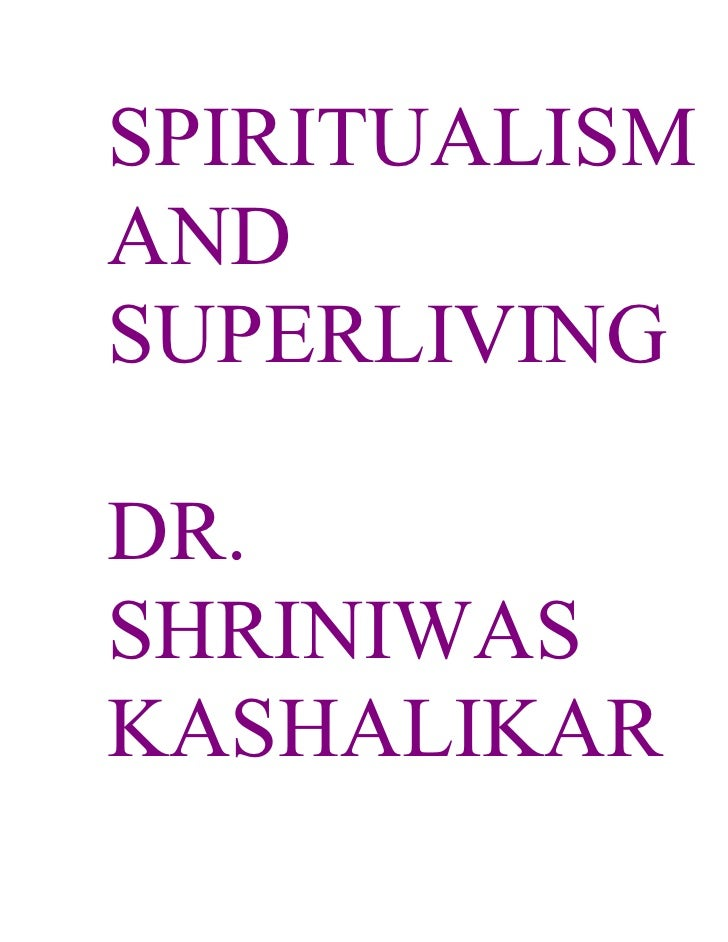 SPIRITUALISM AND SUPERLIVING  DR. SHRINIWAS KASHALIKAR