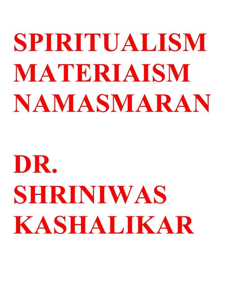 SPIRITUALISM MATERIAISM NAMASMARAN  DR. SHRINIWAS KASHALIKAR