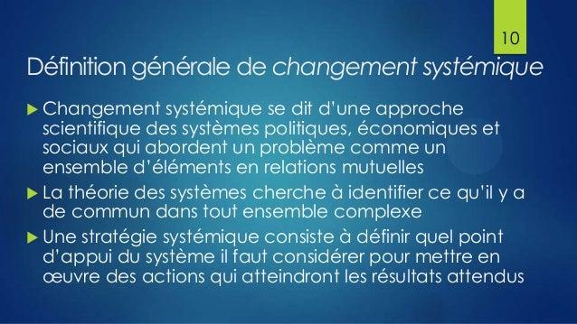 10  Définition générale de changement systémique  Changement  systémique se dit d'une approche scientifique des systèmes ...