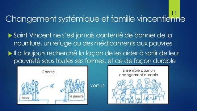 11  Changement systémique et famille vincentienne  Saint Vincent ne s'est jamais contenté de donner de la  nourriture, un...