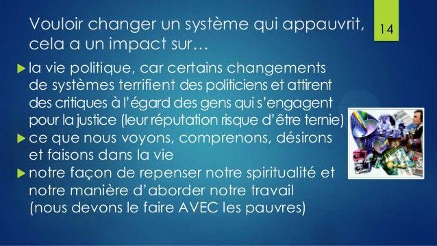 Vouloir changer un système qui appauvrit, cela a un impact sur…  la  vie politique, car certains changements de systèmes ...