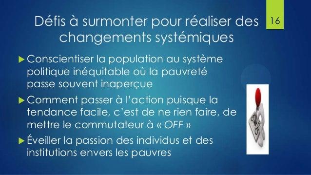 Défis à surmonter pour réaliser des changements systémiques  Conscientiser  la population au système politique inéquitabl...