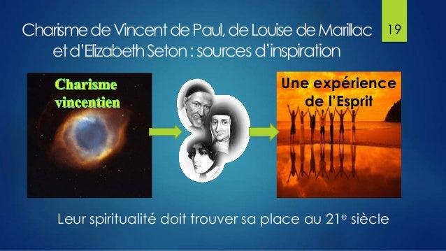 Charisme de Vincent de Paul, de Louise de Marillac et d'Elizabeth Seton : sources d'inspiration  19  Une expérience de l'E...