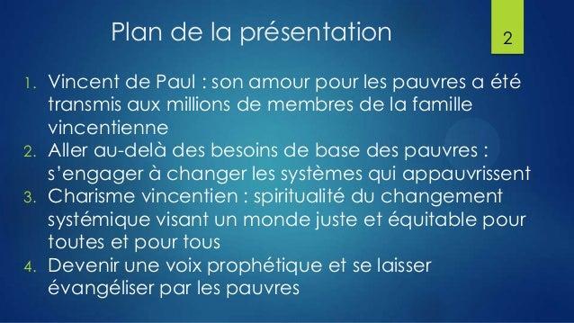 Plan de la présentation 1.  2.  3.  4.  2  Vincent de Paul : son amour pour les pauvres a été transmis aux millions de mem...