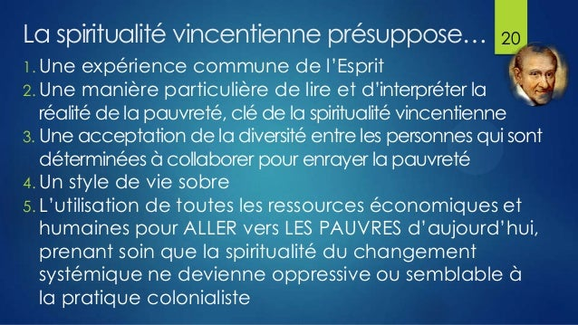 La spiritualité vincentienne présuppose… 1. Une  20  expérience commune de l'Esprit 2. Une manière particulière de lire et...