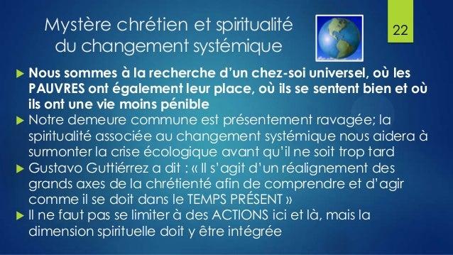 Mystère chrétien et spiritualité du changement systémique  22  Nous sommes à la recherche d'un chez-soi universel, où les ...