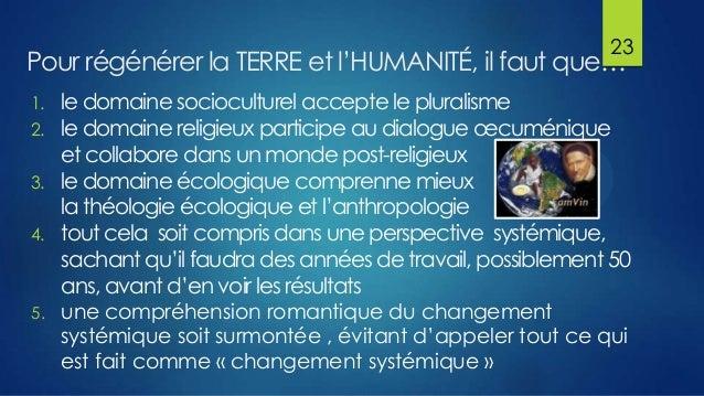23  Pour régénérer la TERRE et l'HUMANITÉ, il faut que… 1. 2. 3. 4.  5.  le domaine socioculturel accepte le pluralisme le...