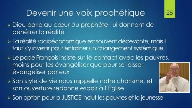 Devenir une voix prophétique  25    Dieu parle au cœur du prophète, lui donnant de pénétrer la réalité    La réalité soc...