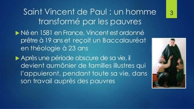 Saint Vincent de Paul : un homme transformé par les pauvres  Né en 1581 en France, Vincent est ordonné  prêtre à 19 ans e...