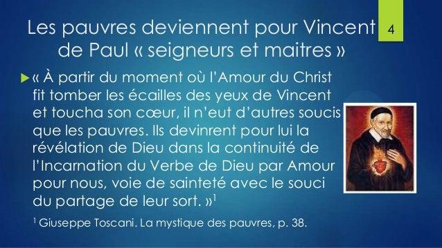 Les pauvres deviennent pour Vincent de Paul « seigneurs et maitres » «  À partir du moment où l'Amour du Christ fit tombe...