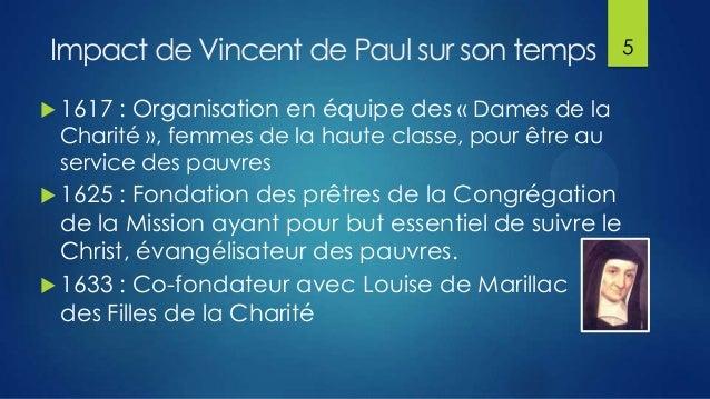 Impact de Vincent de Paul sur son temps  1617  5  : Organisation en équipe des « Dames de la  Charité », femmes de la hau...