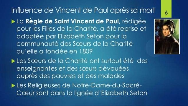 Influence de Vincent de Paul après sa mort  La  Règle de Saint Vincent de Paul, rédigée pour les Filles de la Charité, a ...