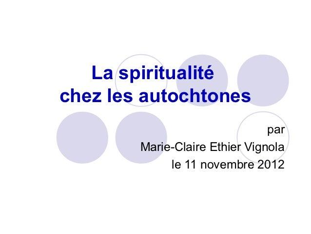 La spiritualitéchez les autochtones                                par        Marie-Claire Ethier Vignola             le 1...