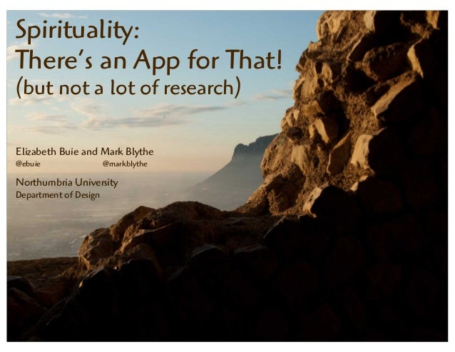 Spirituality:There's an App for That!(but not a lot of research)Elizabeth Buie and Mark Blythe@ebuie @markblytheNorthumbri...