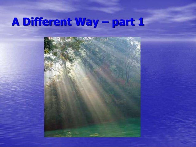 A Different Way – part 1