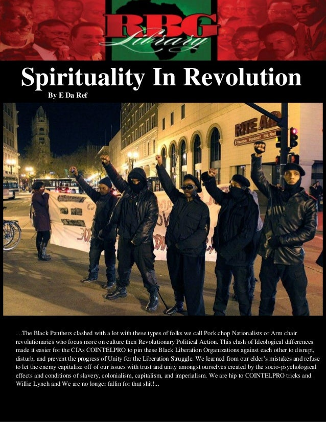 Spirituality In Revolution            By E Da Ref…The Black Panthers clashed with a lot with these types of folks we call ...