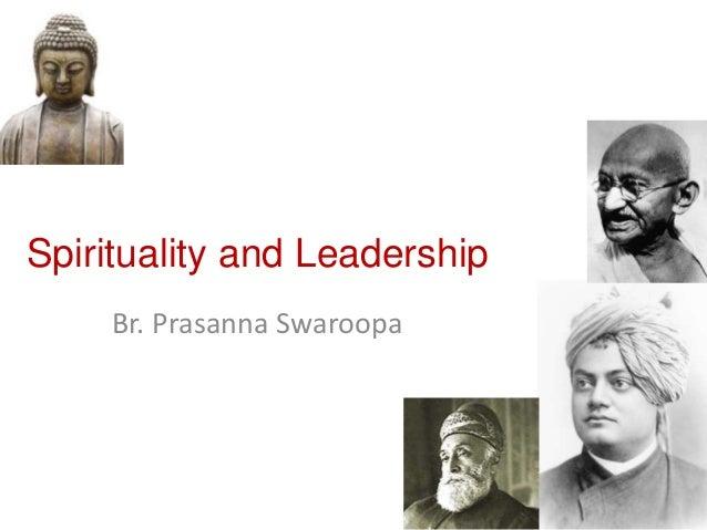 Spirituality and Leadership Br. Prasanna Swaroopa