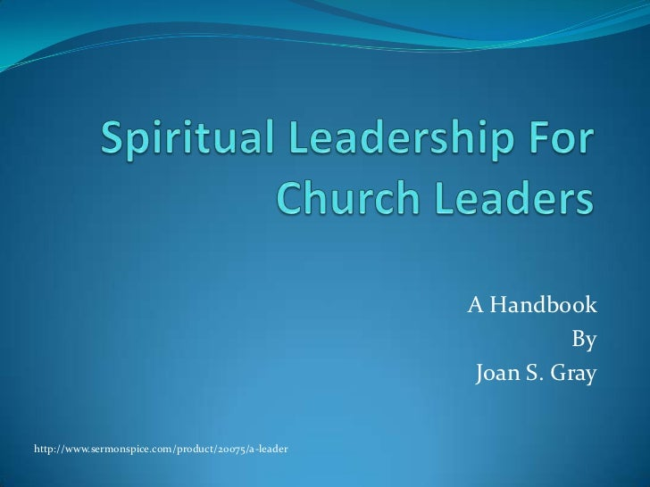 Spiritual Leadership For Church Leaders<br />A Handbook<br />By<br />Joan S. Gray<br />http://www.sermonspice.com/product/...