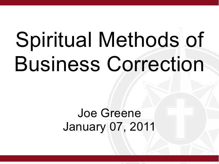 Spiritual Methods ofBusiness Correction       Joe Greene     January 07, 2011