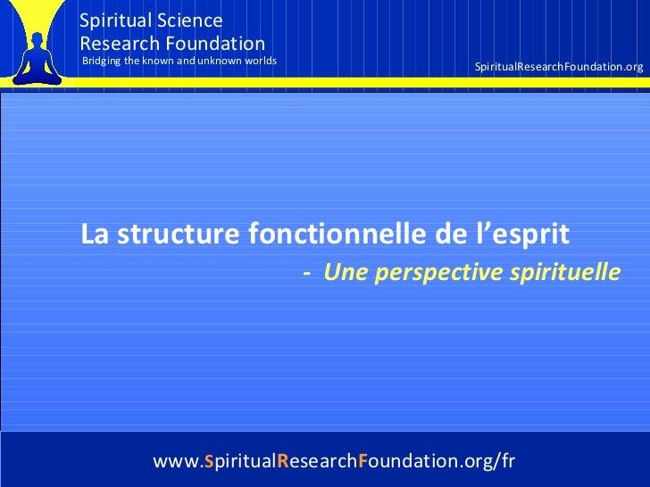 Cover La structure fonctionnelle de l'esprit www. S piritual R esearch F oundation.org/fr -   Une perspective spirituelle