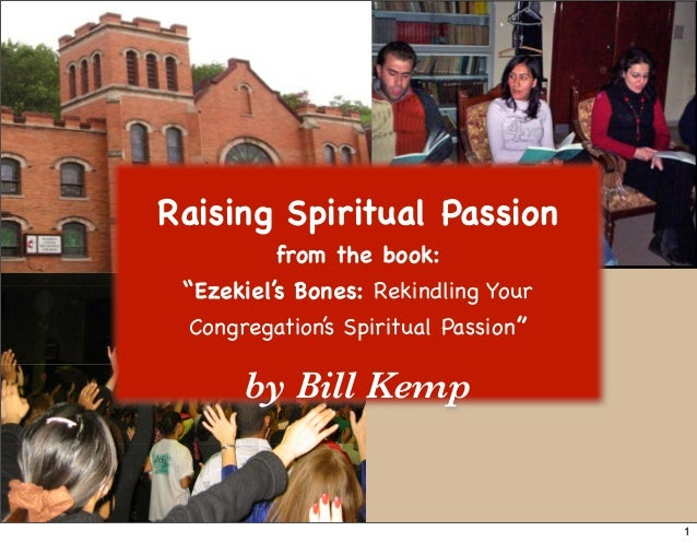 "Raising Spiritual Passion         from the book: ""Ezekiel's Bones: Rekindling Your Congregation's Spiritual Passion""      ..."