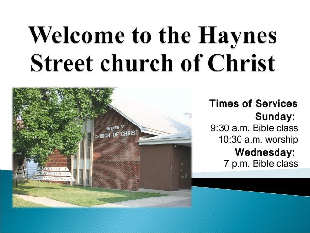 Times of Services Sunday: 9:30 a.m. Bible class 10:30 a.m. worship Wednesday: 7 p.m. Bible class