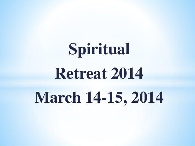 Spiritual Retreat 2014 March 14-15, 2014
