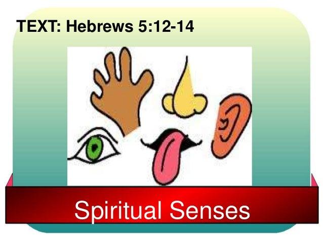 TEXT: Hebrews 5:12-14  Spiritual Senses