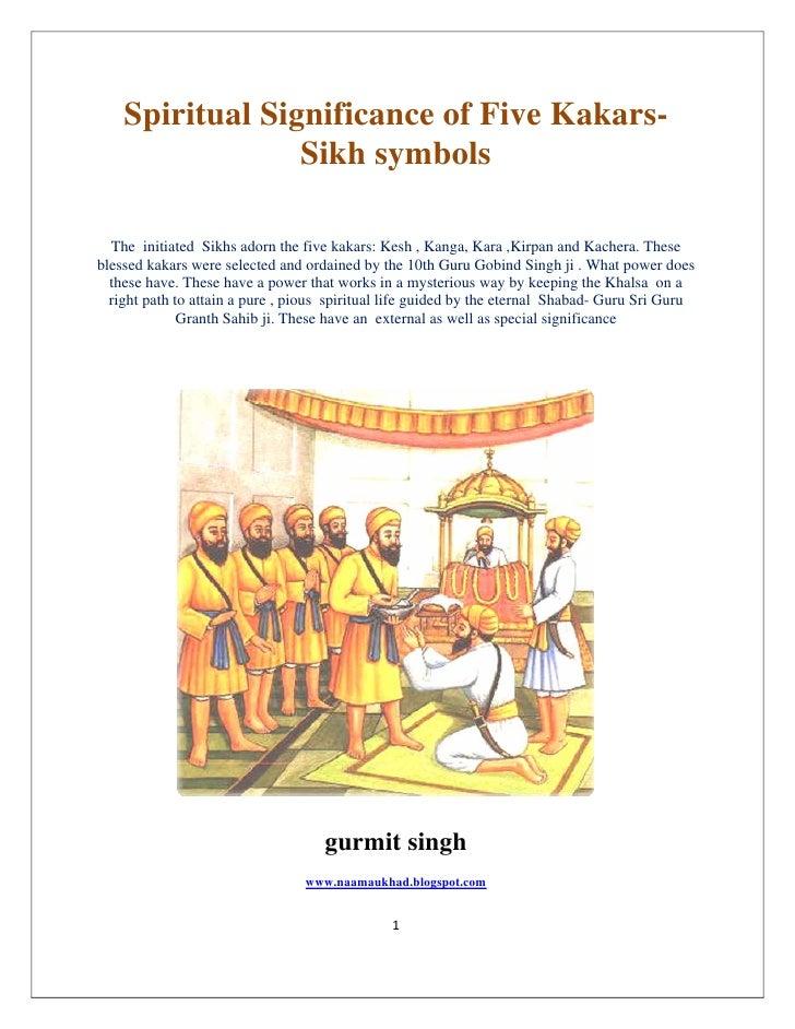 Spiritual Significance of Five Kakars-                     Sikh symbols      The initiated Sikhs adorn the five kakars: Ke...