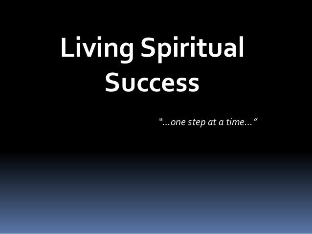 "Living Spiritual  Success  ""…one step at a time…"""