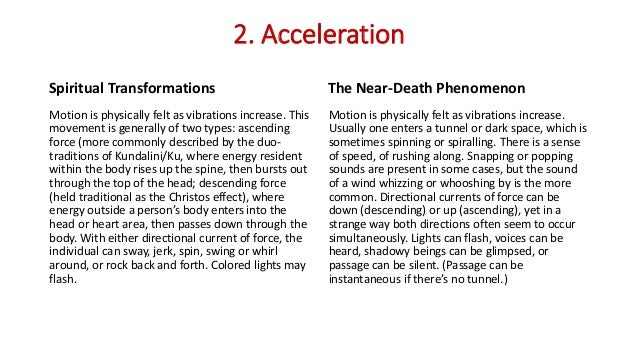 2. Acceleration Spiritual Transformations Motion is physically felt as vibrations increase. This movement is generally of ...