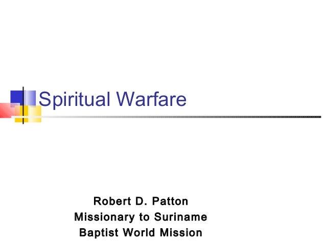 Spiritual Warfare Robert D. Patton Missionary to Suriname Baptist World Mission