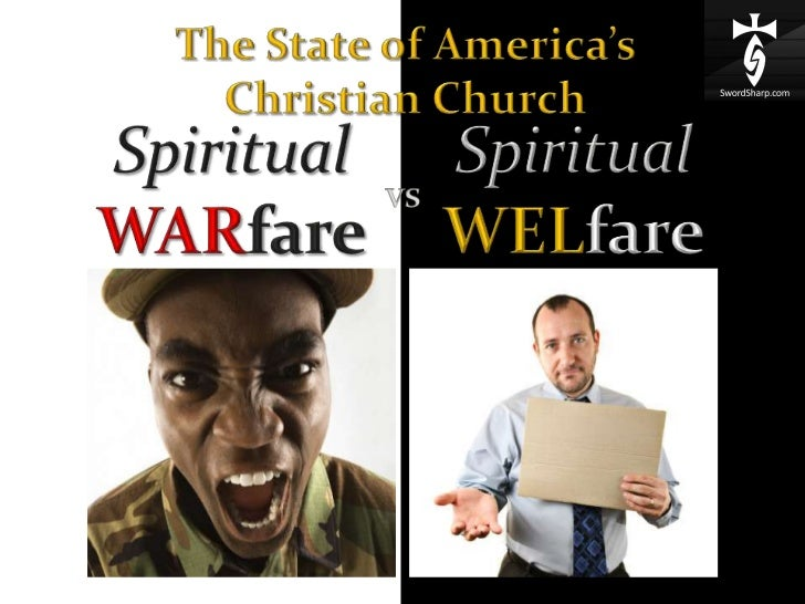 The State of America's Christian Church<br />SpiritualWELfare<br />SpiritualWARfare<br />vs<br />