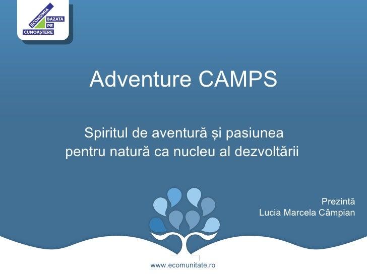 Adventure CAMPS <ul><li>Spiritul de aventură şi pasiunea pentru natură ca nucleu al dezvoltării </li></ul>www.ecomunitate....