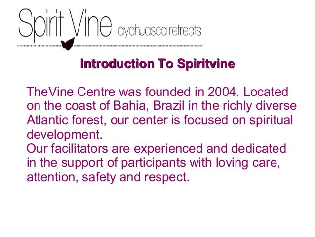 Introduction To SpiritvineIntroduction To Spiritvine TheVine Centre was founded in 2004. Located on the coast of Bahia, Br...