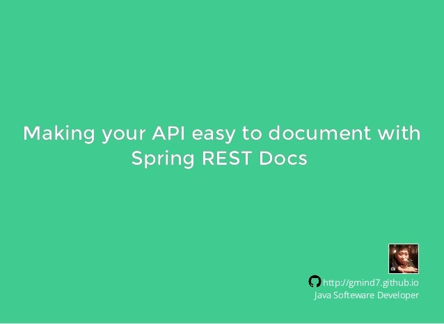 Making your API easy to document withMaking your API easy to document with Spring REST DocsSpring REST Docs http://gmind7....