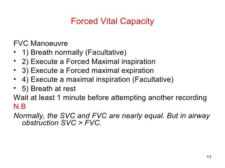 Forced Vital Capacity <ul><li>FVC Manoeuvre </li></ul><ul><li>1) Breath normally (Facultative) </li></ul><ul><li>2) Execut...