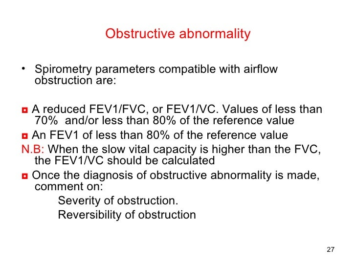 Obstructive abnormality <ul><li>Spirometry parameters compatible with airflow obstruction are: </li></ul><ul><li>◘   A red...