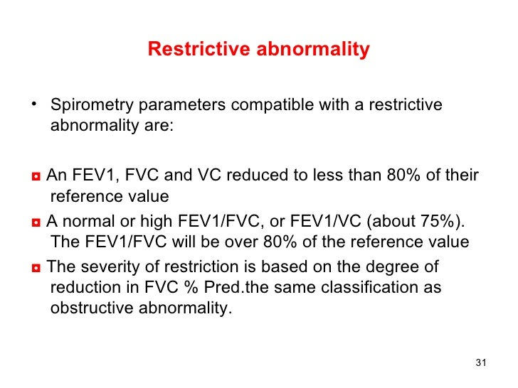Restrictive abnormality <ul><li>Spirometry parameters compatible with a restrictive abnormality are: </li></ul><ul><li>◘  ...