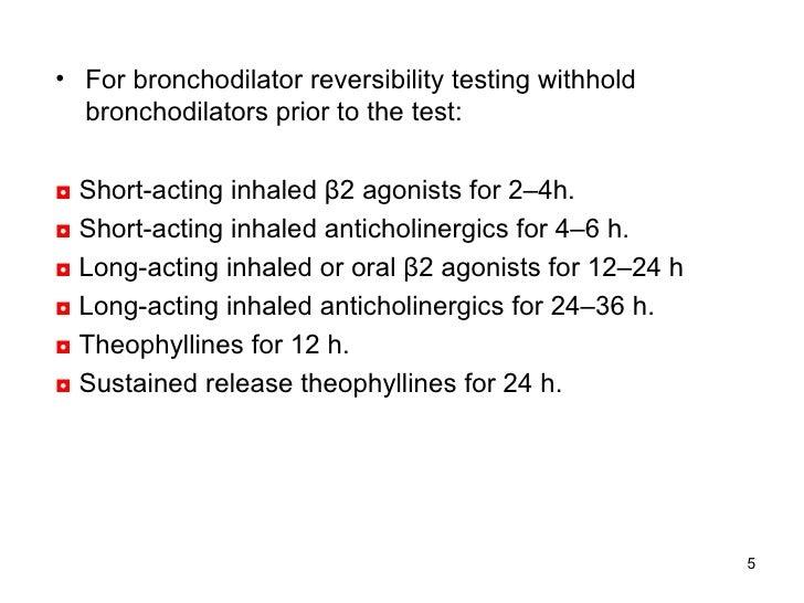 <ul><li>For bronchodilator reversibility testing withhold bronchodilators prior to the test: </li></ul><ul><li>◘   Short-a...