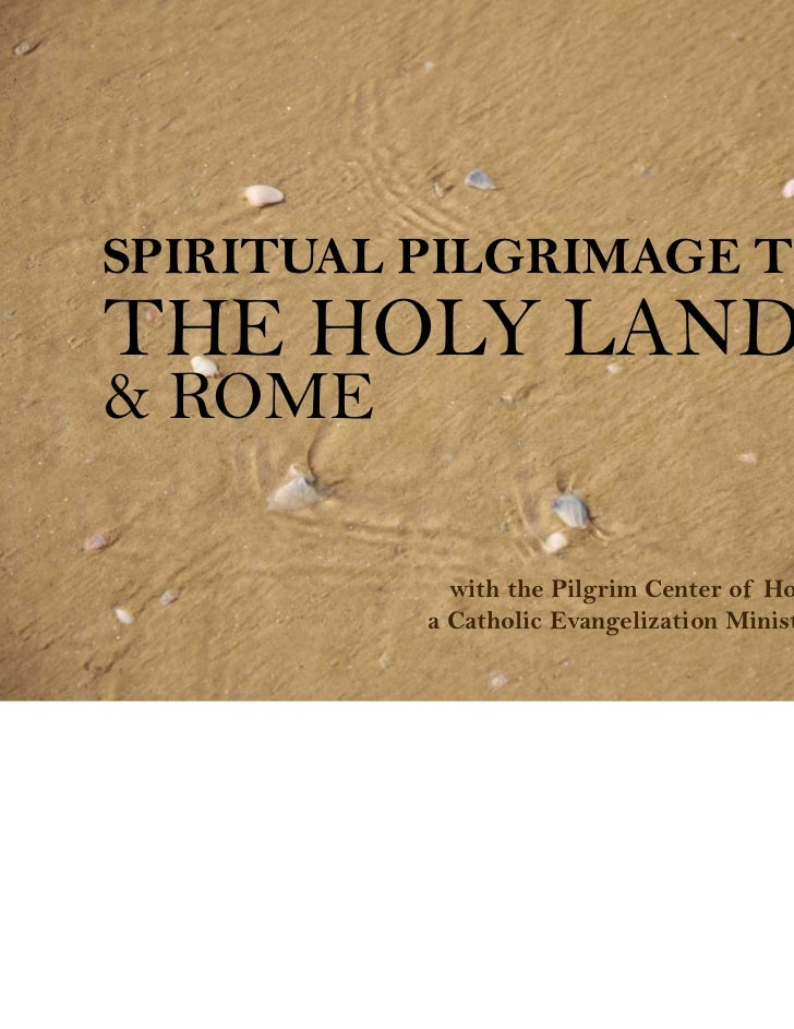 SPIRITUAL PILGRIMAGE TOTHE HOLY LAND& ROME            with the Pilgrim Center of Hope          a Catholic Evangelization M...