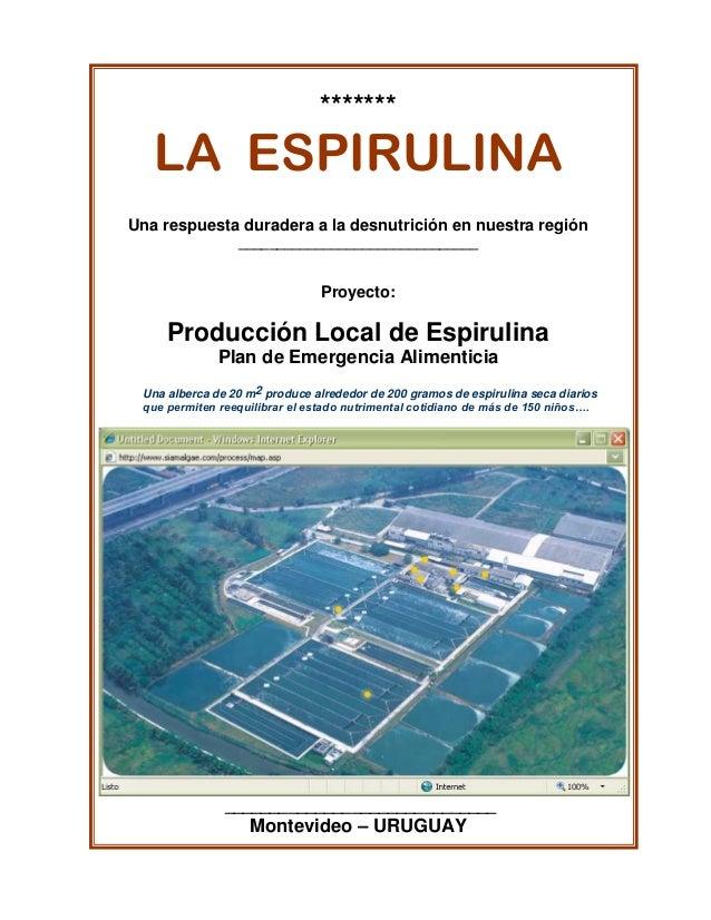 ******* LA ESPIRULINA Una respuesta duradera a la desnutrición en nuestra región _______________________________ Proyecto:...