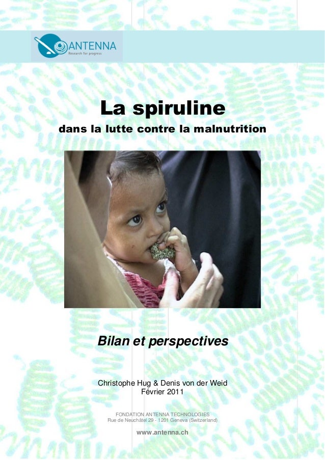 1 La spiruline dans la lutte contre la malnutrition Bilan et perspectives Christophe Hug & Denis von der Weid Février 2011...