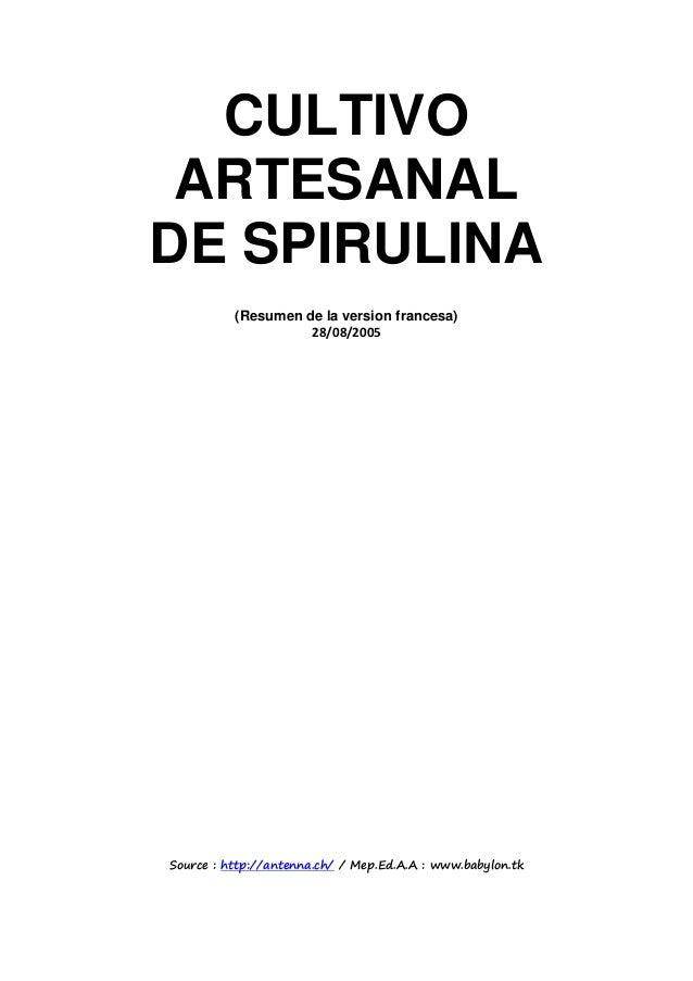 CULTIVO ARTESANAL DE SPIRULINA (Resumen de la version francesa) 28/08/2005 Source : http://antenna.ch/ / Mep.Ed.A.A : www....