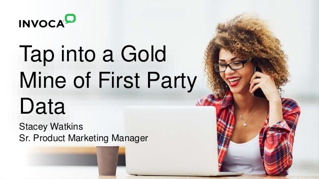 Tap into a Gold Mine of First Party Data Stacey Watkins Sr. Product Marketing Manager