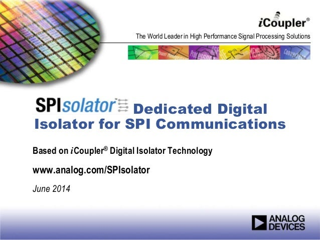 The World Leader in High Performance Signal Processing Solutions Dedicated Digital Isolator for SPI Communications Based o...