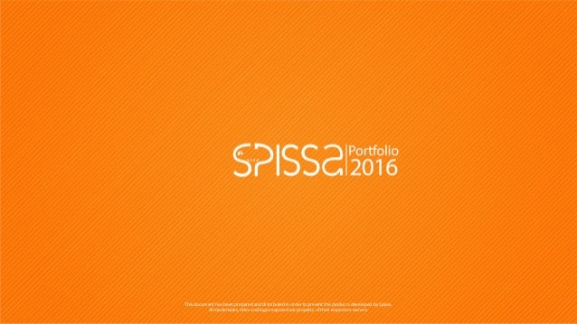 This document has been prepared and distributed in order to present the products developed by Spissa. All trademarks, titl...