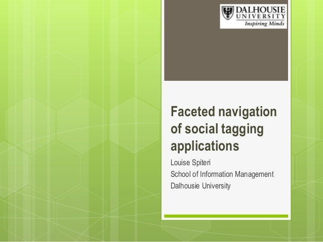 Faceted navigation of social tagging applications Louise Spiteri School of Information Management Dalhousie University