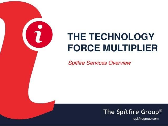 ispitfiregroup.com i THE TECHNOLOGY FORCE MULTIPLIER Spitfire Services Overview spitfiregroup.com