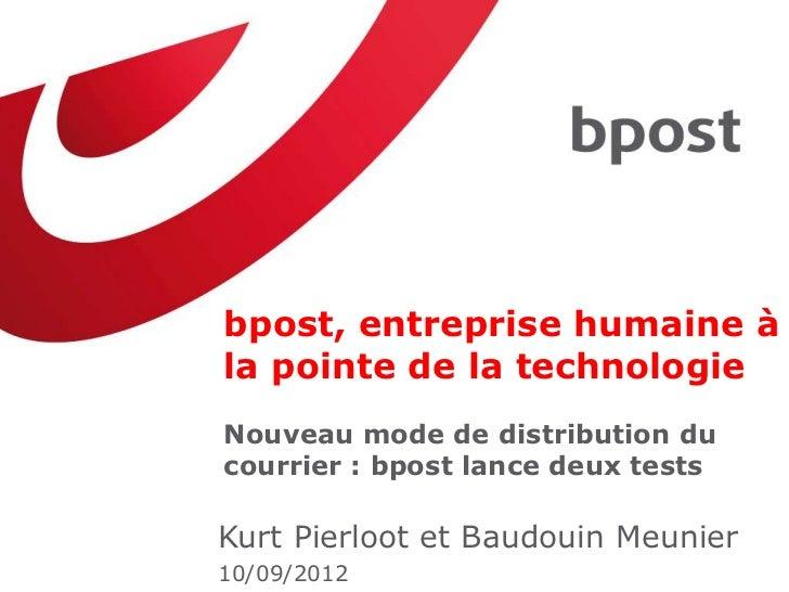 bpost, entreprise humaine àla pointe de la technologieNouveau mode de distribution ducourrier : bpost lance deux testsKurt...